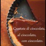 Voglio essere bella (dentro): crostata-dessert di cioccolato (alla terza).