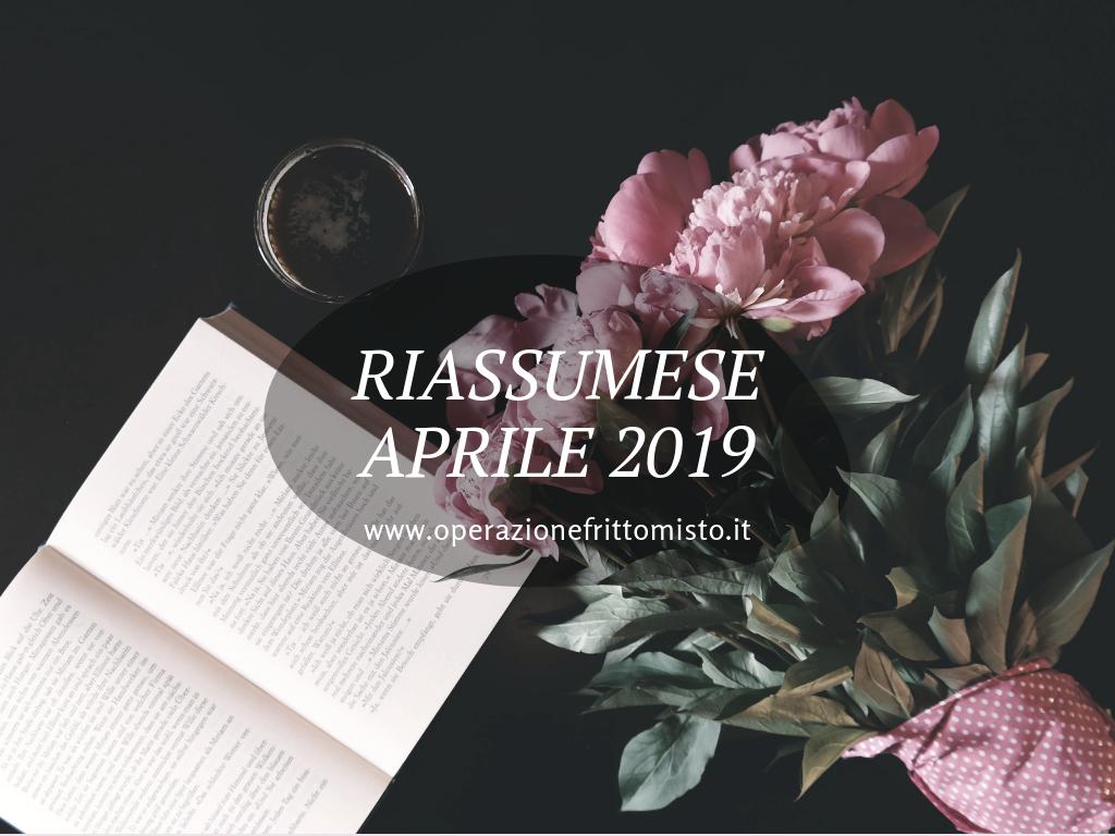 Riassultimamente aprile 2019 www.operazionefrittomisto.it